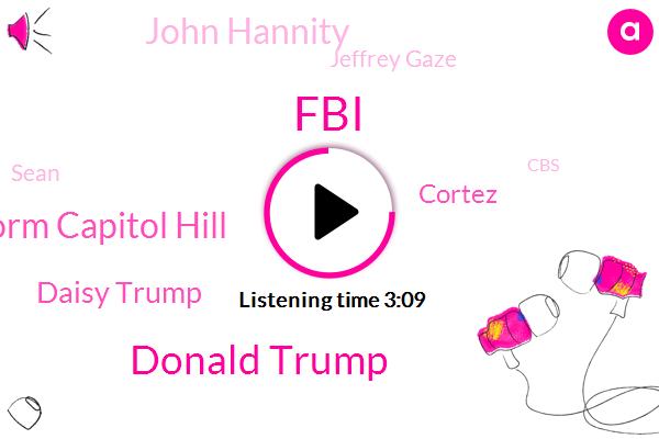 FBI,Donald Trump,Storm Capitol Hill,Daisy Trump,Cortez,John Hannity,Jeffrey Gaze,Sean,CBS,LEE