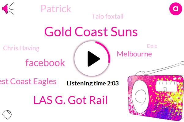 Gold Coast Suns,Las G. Got Rail,Facebook,West Coast Eagles,Melbourne,Patrick,Taio Foxtail,Chris Having,Dole,Brunel,Ukraine,Anderson,Alyssa