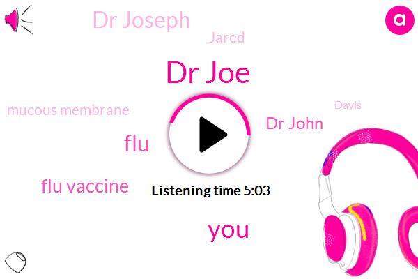 Dr Joe,FLU,Flu Vaccine,Dr John,Dr Joseph,Jared,Mucous Membrane,Davis,Eighty Dollars