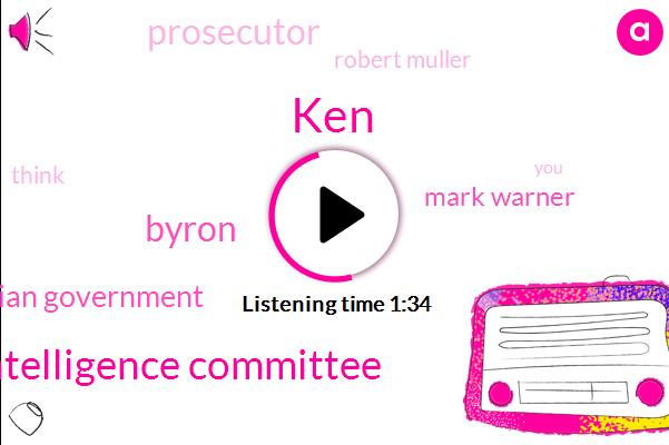 KEN,Senate Intelligence Committee,Byron,Russian Government,Mark Warner,Prosecutor,Robert Muller