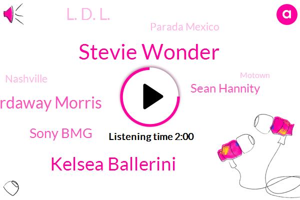Stevie Wonder,Kelsea Ballerini,Evelyn Hardaway Morris,Sony Bmg,Sean Hannity,L. D. L.,Parada Mexico,Nashville,Motown,Dan Gaffney,EP,Australia,Nato,W. B..,W. P. H.,Zero Five Morgan,Twelve Ten W,Twelve W