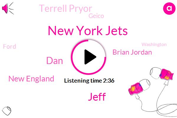 New York Jets,Jeff,DAN,New England,Brian Jordan,Terrell Pryor,Geico,Ford,Washington,Atlanta,Fifteen Minutes,Fifteen Percent,Four Inches