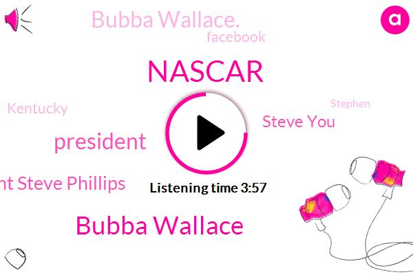 Bubba Wallace,Nascar,President Trump,President Steve Phillips,Steve You,Bubba Wallace.,Facebook,Kentucky,Stephen,Colin,DAN,Karen