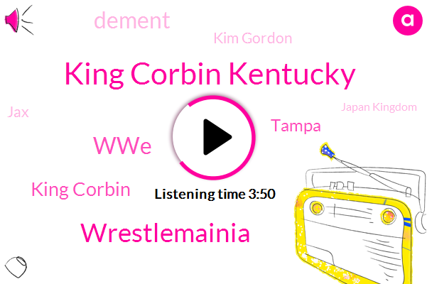 King Corbin Kentucky,Wrestlemainia,WWE,King Corbin,Tampa,Dement,Kim Gordon,JAX,Japan Kingdom