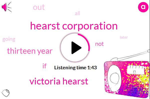 Hearst Corporation,Victoria Hearst,Thirteen Year