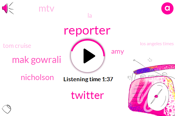 Reporter,Twitter,Mak Gowrali,Nicholson,AMY,MTV,LA,Tom Cruise,Los Angeles Times,Letty,JEN,Four Hours