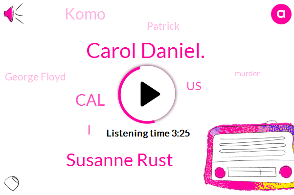 Carol Daniel.,Susanne Rust,CAL,United States,Komo,Patrick,George Floyd,Murder,Carroll,Saint Louis,Minneapolis,Producer,Editor