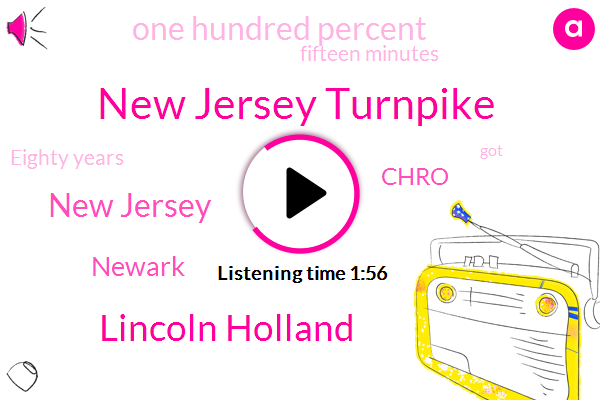 New Jersey Turnpike,Lincoln Holland,New Jersey,Newark,Chro,One Hundred Percent,Fifteen Minutes,Eighty Years