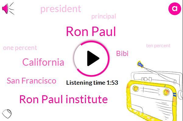 Ron Paul,Ron Paul Institute,California,San Francisco,Bibi,President Trump,Principal,One Percent,Ten Percent,Ten Year