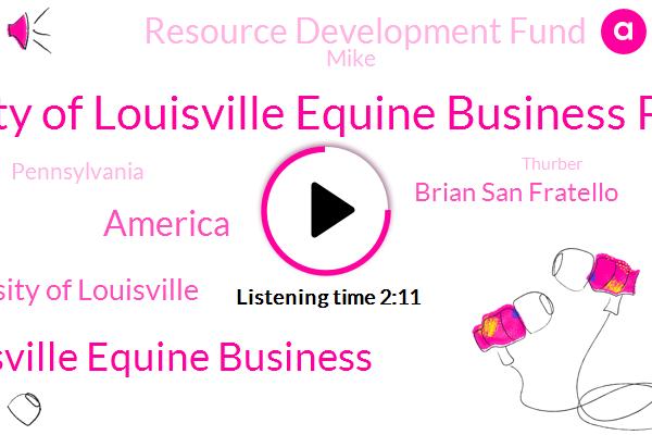 University Of Louisville Equine Business Program,University Of Louisville Equine Business,America,University Of Louisville,Brian San Fratello,Resource Development Fund,Mike,Pennsylvania,Thurber,Twenty Five Years