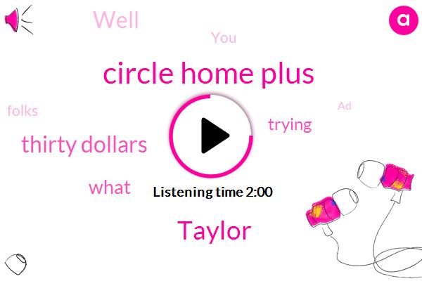 Circle Home Plus,Taylor,Thirty Dollars