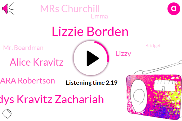 Lizzie Borden,Gladys Gladys Kravitz Zachariah,Alice Kravitz,Cara Robertson,Lizzy,Mrs Churchill,Emma,Mr. Boardman,Bridget,Abby