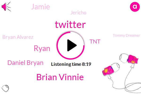 Twitter,Brian Vinnie,Ryan,Daniel Bryan,TNT,Jamie,Jericho,Bryan Alvarez,Tommy Dreamer,Walter,NBA,Yonkers,Dr Dave Melton,Hymie,VP,Youtube,Hulu,W. N. T,A. Y. Emmy