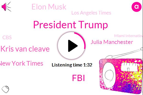 President Trump,FBI,Kris Van Cleave,The New York Times,Julia Manchester,Elon Musk,Los Angeles Times,CBS,Miami International Airport,Robert Muller,TSA,James Colman,California,Reporter,Russia,Special Counsel,Director,Ninety Five Percent,Fifty Percent