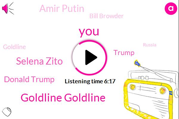 Goldline Goldline,Selena Zito,Donald Trump,Amir Putin,Bill Browder,Goldline,Russia,DOT,Royal Canadian,Ohio,Glenn Beck,Mike,Two Ounces,Twenty Thousand Dollars