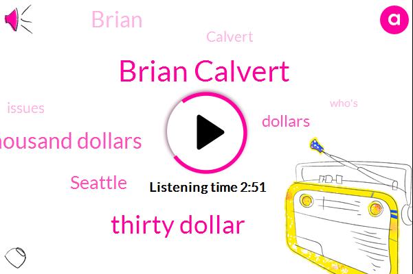 Brian Calvert,Thirty Dollar,Eleven Thousand Dollars