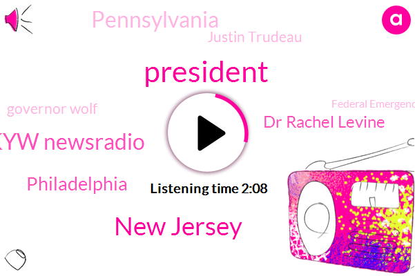 President Trump,New Jersey,Kyw Newsradio,Philadelphia,Dr Rachel Levine,Pennsylvania,Justin Trudeau,Governor Wolf,Federal Emergency Management Agency,State County,Federal Government,Alan,Tom Wolf,Secretary,Philly