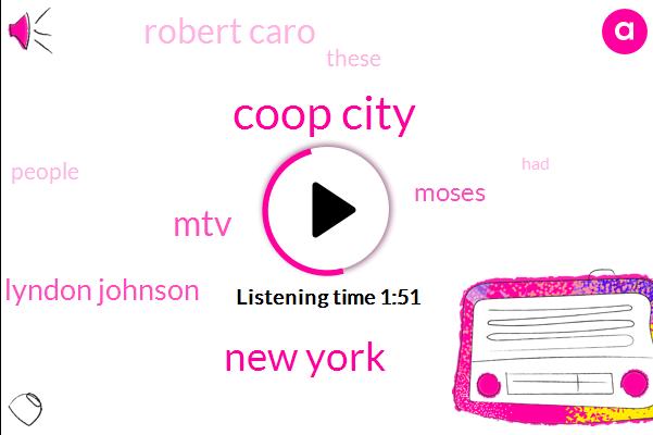 Coop City,New York,MTV,Lyndon Johnson,Moses,Robert Caro
