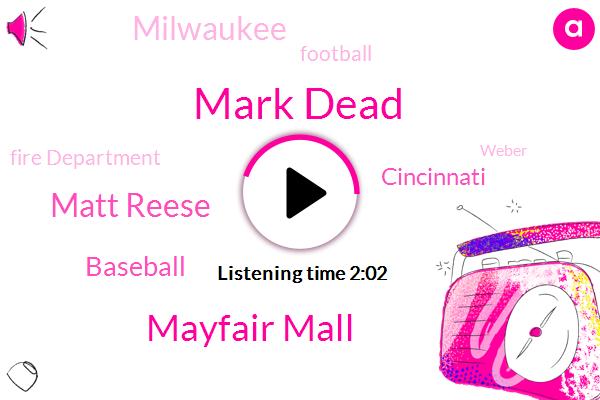 Mark Dead,Mayfair Mall,Matt Reese,Baseball,Cincinnati,Milwaukee,Football,Fire Department,Weber