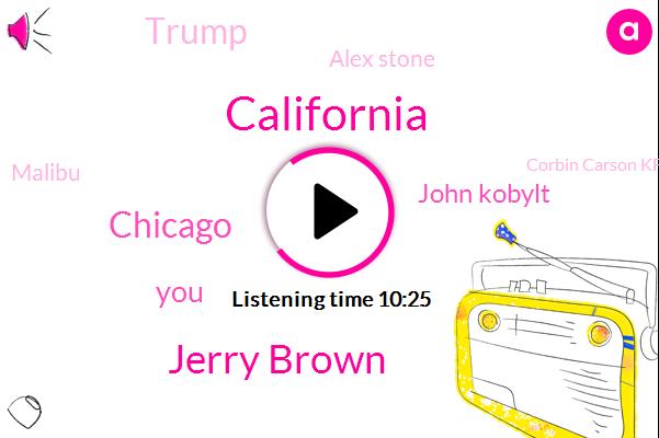 California,Jerry Brown,John Kobylt,Chicago,Donald Trump,Alex Stone,Malibu,Corbin Carson Kfi,Peter Wallerstein,Chris Ancarlo,La Times,Manhattan Beach,Michigan,Ken Chiampou,Montecito,KFI,Kris,KEN,Reporter