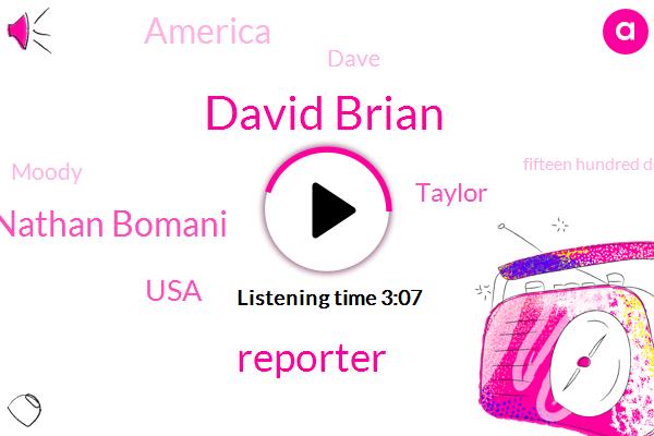 David Brian,Nathan Bomani,Reporter,USA,Taylor,America,Dave,Moody,Fifteen Hundred Dollars,Hundred Eighty Dollars,Hundred Sixty Dollars,Thirty Minutes