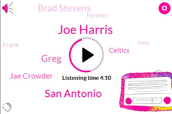 Joe Harris,San Antonio,Greg,Jae Crowder,Celtics,Brad Stevens,Toronto,Frank,Dallas,Ben Simmons,Cleveland,Quinn,Kawai,Boston,Utah,Jakarta,Twenty Six Twenty Seven Minutes,Sixty Percent,Five Percent