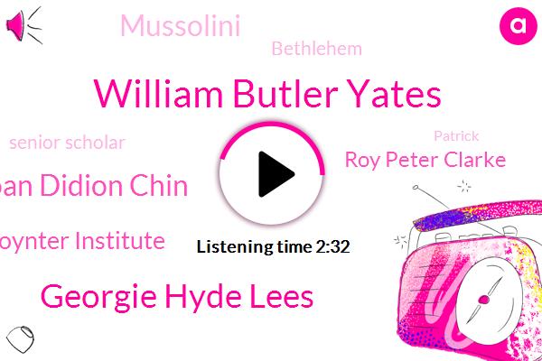 William Butler Yates,Georgie Hyde Lees,Joan Didion Chin,Poynter Institute,Roy Peter Clarke,Mussolini,Bethlehem,Senior Scholar,Patrick,LOU,Stephen King