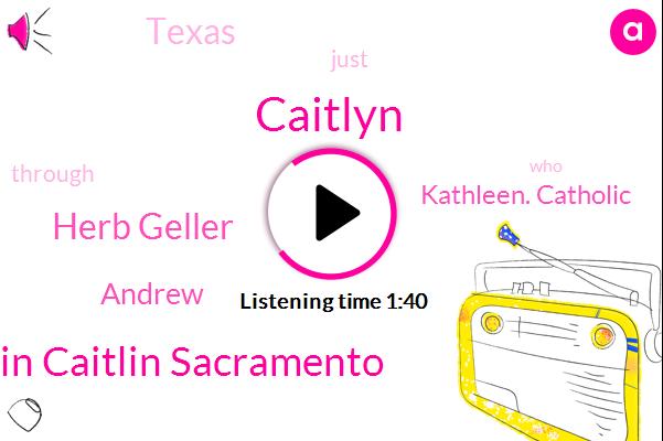Caitlyn,Caitlin Caitlin Sacramento,Herb Geller,Andrew,Kathleen. Catholic,Texas