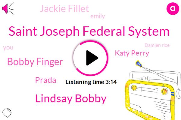 Saint Joseph Federal System,Lindsay Bobby,Bobby Finger,Prada,Katy Perry,Jackie Fillet,Emily,Damien Rice,WAN,Lindsey Weber,Moss,Andy