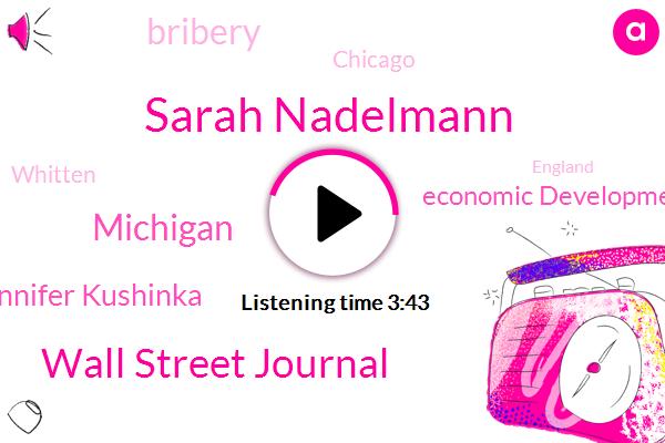 Sarah Nadelmann,Wall Street Journal,Jennifer Kushinka,Michigan,Economic Development Corporation,Bribery,Chicago,Whitten,England,Sara Nadelmann,Attorney,Reporter,Thirty Minutes,Three Years