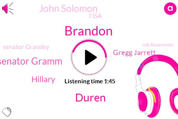 Brandon,Duren,Senator Gramm,Hillary,Gregg Jarrett,John Solomon,Fisa,Senator Grassley,Rob Rosenstein,Jim Jordan