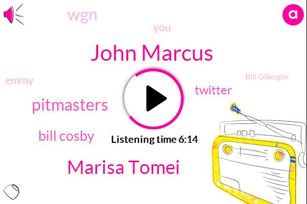 John Marcus,Marisa Tomei,Pitmasters,Bill Cosby,Twitter,WGN,Emmy,Bill Gillespie,Lisa Bonet,Burr,Amazon,Huffington,JON,TA,Co-Creator,Chicago,Massachusetts,Ray Lampy,Neil