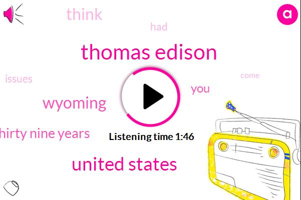 Thomas Edison,United States,Wyoming,One Hundred Thirty Nine Years