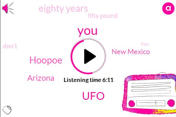 UFO,Hoopoe,Arizona,New Mexico,Eighty Years,Fifty Pound