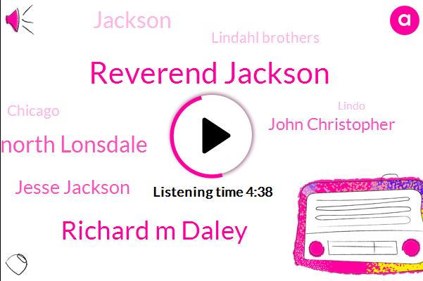 Reverend Jackson,Richard M Daley,North Lonsdale,Jesse Jackson,John Christopher,Jackson,Lindahl Brothers,Chicago,Lindo,Northland,Trevor,Larussa,Roma,Thirty Seven Percent,Fourteen Percent,Three-Foot