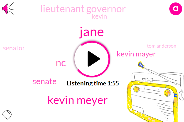 Jane,Kevin Meyer,NC,Senate,Kevin Mayer,Lieutenant Governor,Kevin,Senator,Tom Anderson,Six Ten Years,Four Years,One Hour,30Day