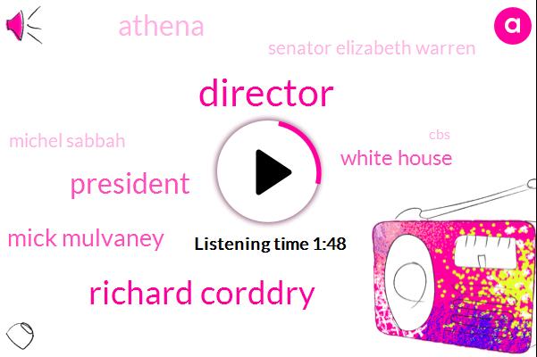 Richard Corddry,Director,President Trump,Mick Mulvaney,White House,Athena,Senator Elizabeth Warren,Michel Sabbah,Acting Director,Director Of The Office Of Management,CBS,Burnett,Accuweather,Gregory Patrick