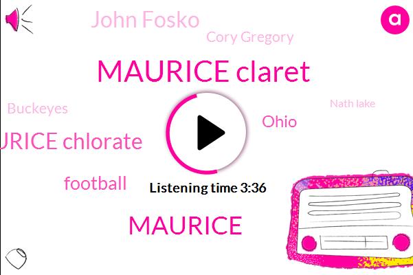 Maurice Claret,Maurice Chlorate,Football,Maurice,Ohio,John Fosko,Cory Gregory,Buckeyes,Nath Lake,Director,Forty Minutes,Ten Thirteen Month,Eighteen Years,Eighteen Year