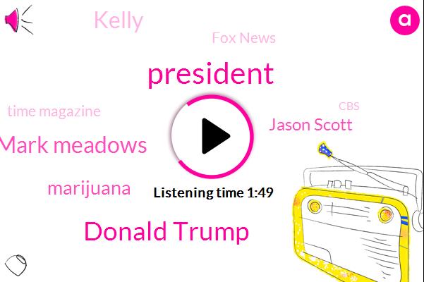 President Trump,Donald Trump,Mark Meadows,Marijuana,Jason Scott,Kelly,Newsradio,Fox News,Time Magazine,CBS,Sterling Heights,Christine Blasi Ford,Tom Jordan,Wayne County,North Carolina,Robert Muller,Congressman,Chief Of Staff,Special Counsel,Murder