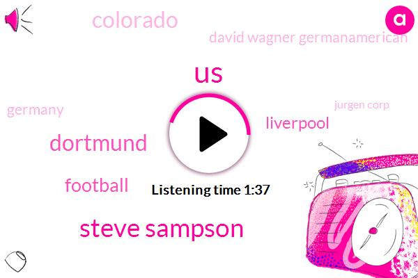 United States,Steve Sampson,Dortmund,Football,Liverpool,Colorado,David Wagner Germanamerican,Germany,Jurgen Corp,John Green