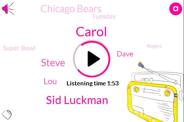 Carol,Sid Luckman,Steve,LOU,Dave,Chicago Bears,Tuesday,Super Bowl,Rogers,CNN,Antonio,Wisconsin,Justus,Two Questions,Today,Tuesday Last Week,Steven Carol,Tonight,Bears,20 Million