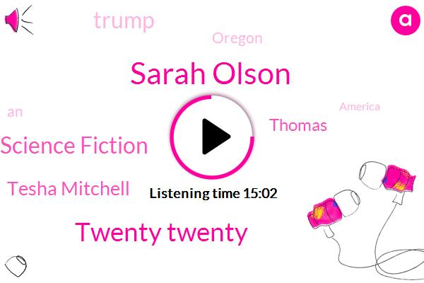 Sarah Olson,Twenty Twenty,Science Fiction,Tesha Mitchell,ABC,Thomas,Donald Trump,Oregon,America
