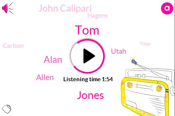 TOM,Jones,Alan,Allen,Utah,John Calipari,Hagens,Tripp,Richards,Carlson,Senegal,Mike Carlson,June Richard