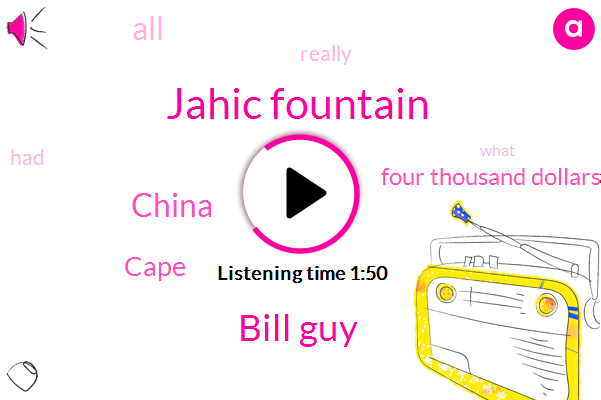 Jahic Fountain,Bill Guy,China,Cape,Four Thousand Dollars