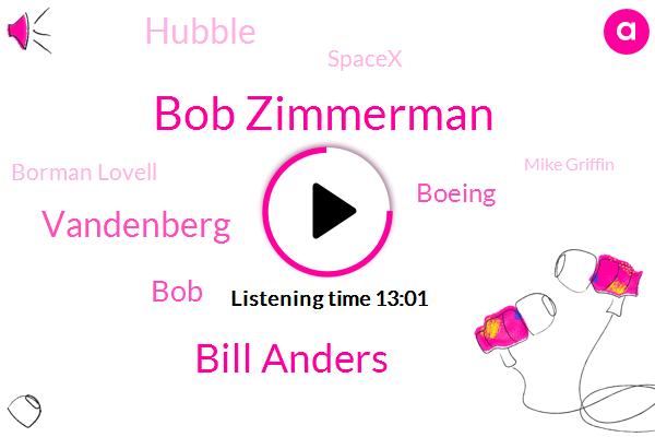 Bob Zimmerman,Bill Anders,Vandenberg,Boeing,Hubble,Spacex,Borman Lovell,Mike Griffin,BOB,John,Michelle,Apollo Missions,Kepler Kepler,Secretary,Hubbell,Walmart,Jim Lovell