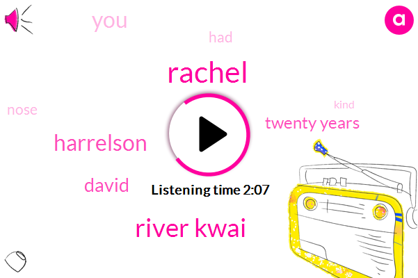 Rachel,River Kwai,Harrelson,David,Twenty Years