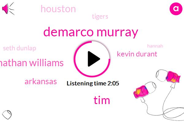 Demarco Murray,TIM,Jonathan Williams,Arkansas,Kevin Durant,Houston,Tigers,Seth Dunlap,Hannah,Andrew Doke,LSU,Baseball,Alabama,Ten Minutes