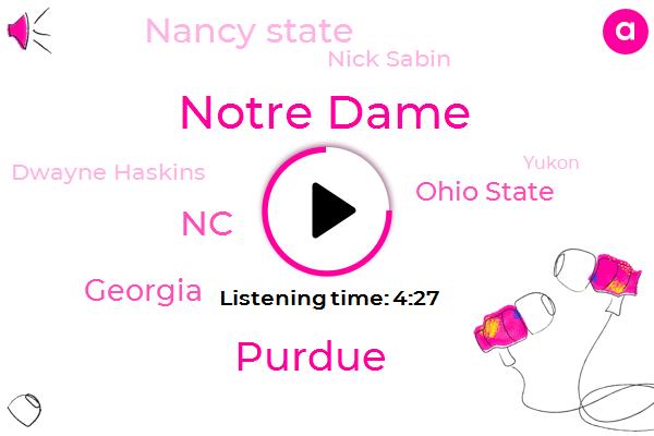 Notre Dame,Purdue,NC,Georgia,Ohio State,Nancy State,Nick Sabin,Dwayne Haskins,Yukon,Ohio,UCF,Moody,Fisher,Haley,Zimmerman