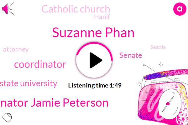 Komo,Suzanne Phan,Senator Jamie Peterson,Coordinator,Washington State University,Senate,Catholic Church,Hanif,Attorney,Seattle,Two Weeks