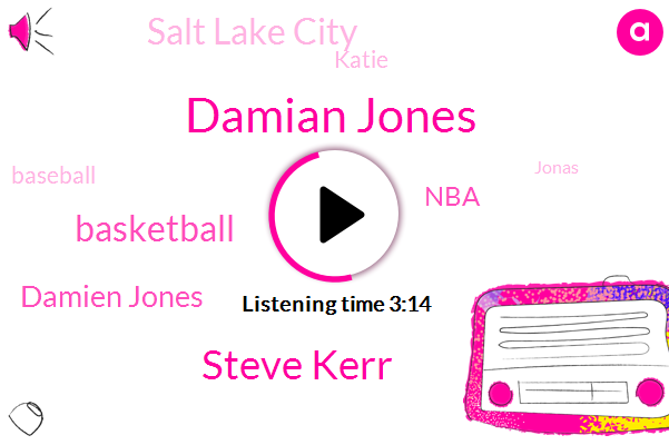 Damian Jones,Steve Kerr,Basketball,Damien Jones,NBA,Salt Lake City,Katie,Baseball,Jonas,Elias Sports Bureau,Draymond,Curry,Mcgee,One Year,Four Years,Two Years